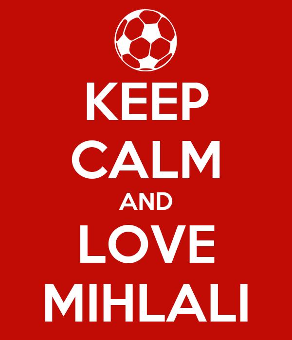 KEEP CALM AND LOVE MIHLALI