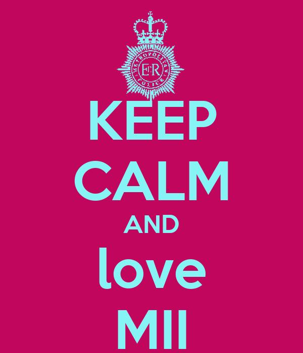 KEEP CALM AND love MII