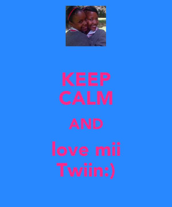 KEEP CALM AND love mii Twiin:)