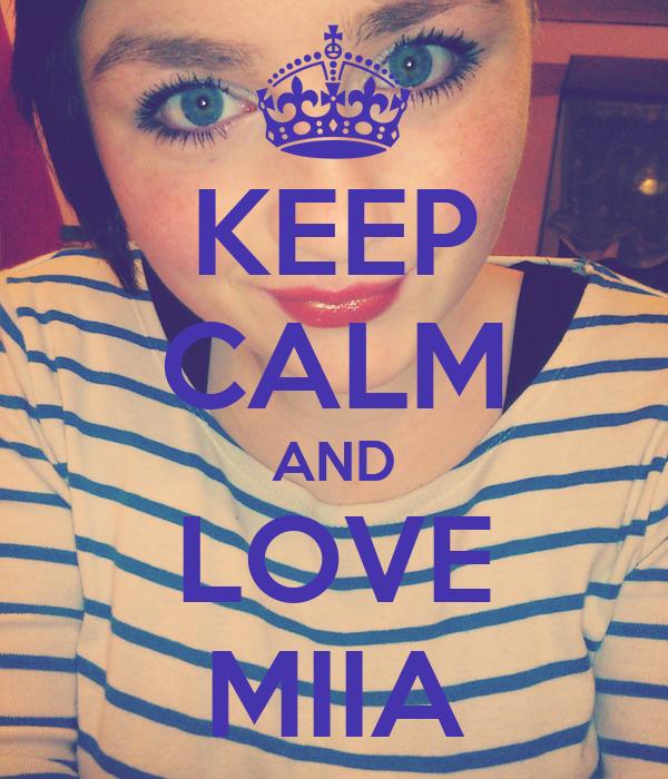 KEEP CALM AND LOVE MIIA