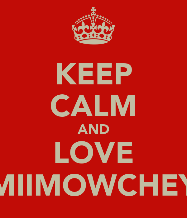 KEEP CALM AND LOVE MIIMOWCHEY