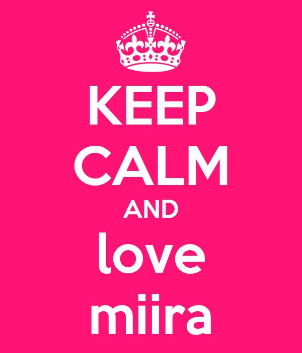 KEEP CALM AND love miira