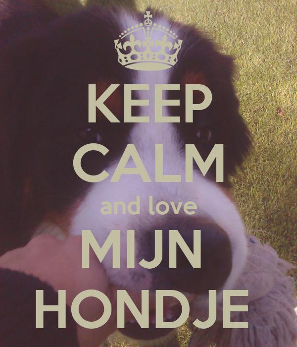 KEEP CALM and love MIJN  HONDJE