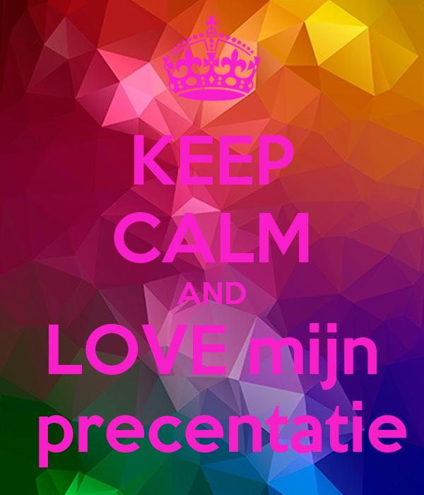 KEEP CALM AND LOVE mijn  precentatie