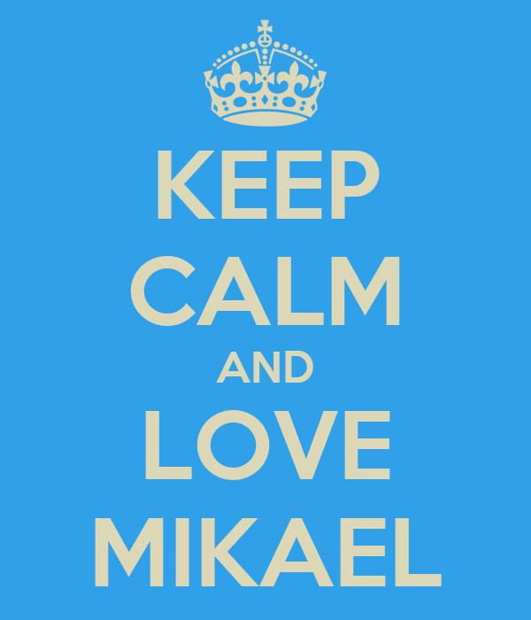 KEEP CALM AND LOVE MIKAEL
