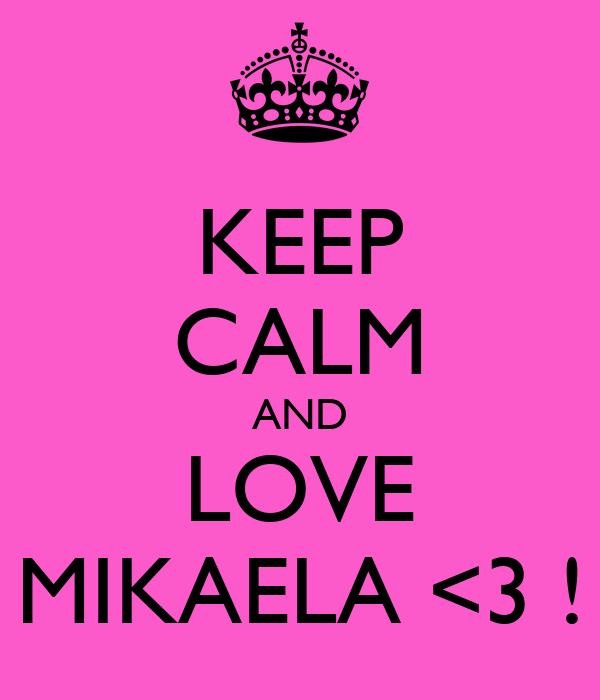 KEEP CALM AND LOVE MIKAELA <3 !