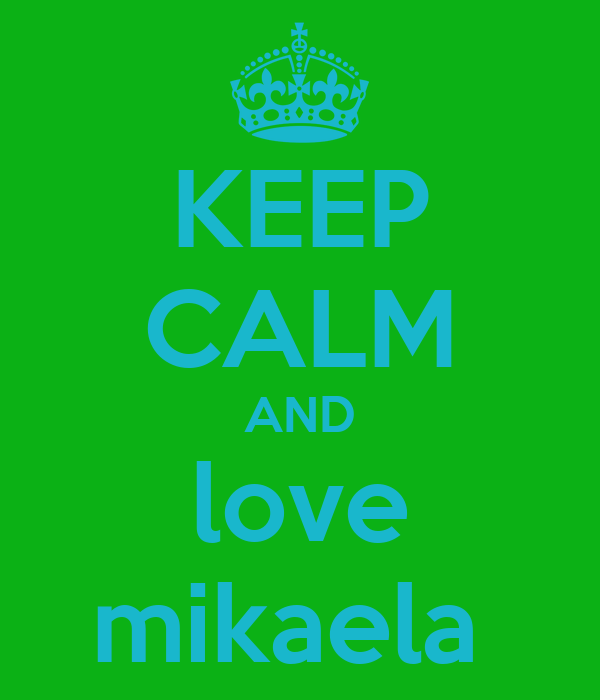 KEEP CALM AND love mikaela