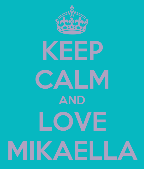 KEEP CALM AND LOVE MIKAELLA