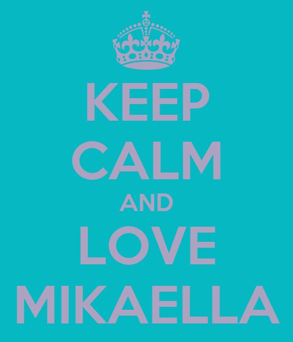 KEEP CALM AND LOVE MIKAELLA
