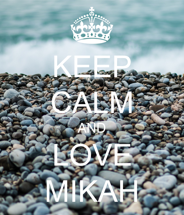 KEEP CALM AND LOVE MIKAH