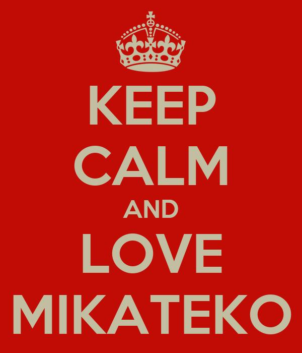 KEEP CALM AND LOVE MIKATEKO