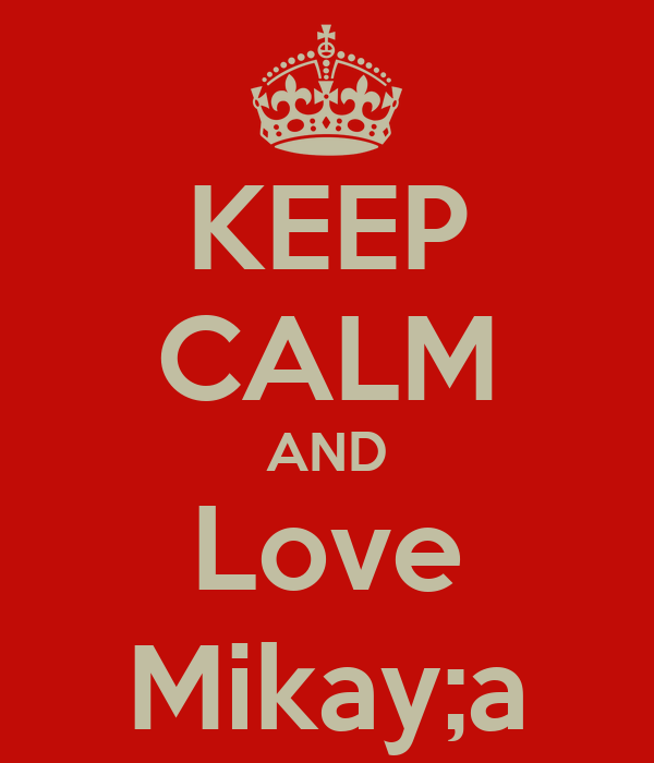 KEEP CALM AND Love Mikay;a