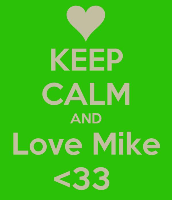 KEEP CALM AND Love Mike <33
