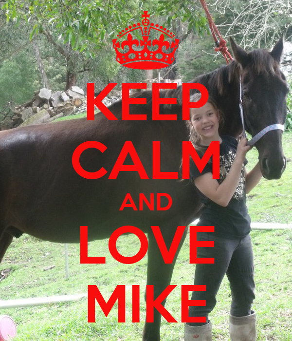 KEEP CALM AND LOVE MIKE