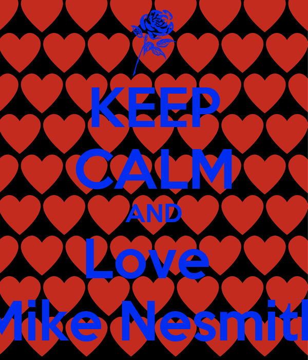 KEEP CALM AND Love  Mike Nesmith