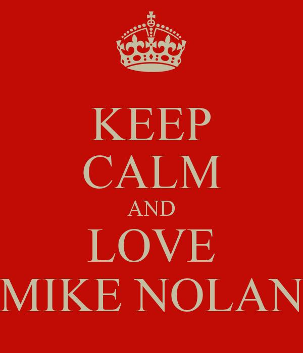 KEEP CALM AND LOVE MIKE NOLAN