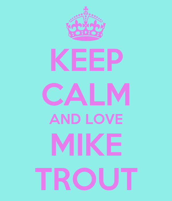 KEEP CALM AND LOVE MIKE TROUT