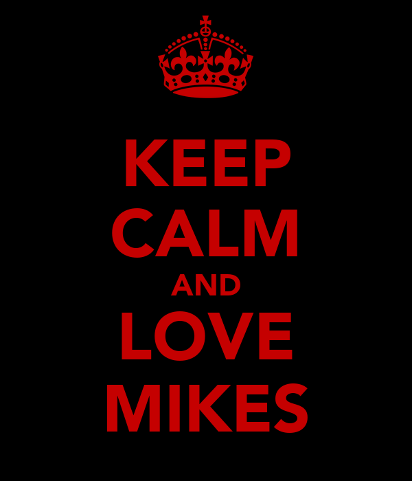 KEEP CALM AND LOVE MIKES