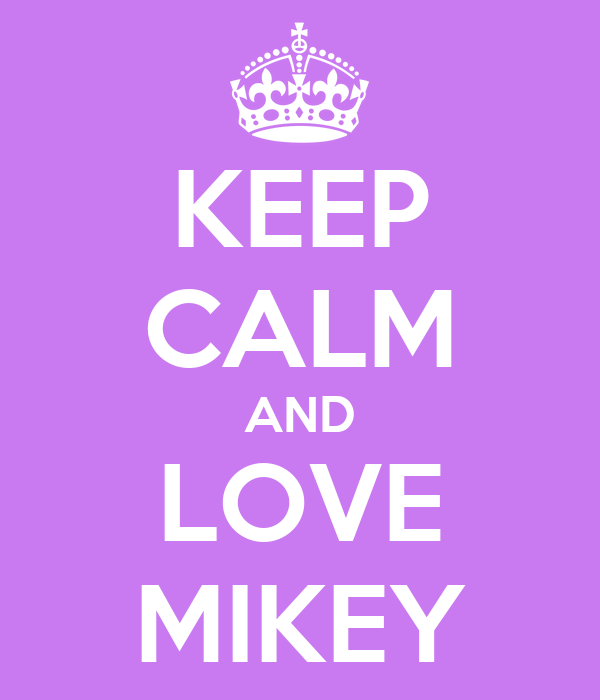 KEEP CALM AND LOVE MIKEY