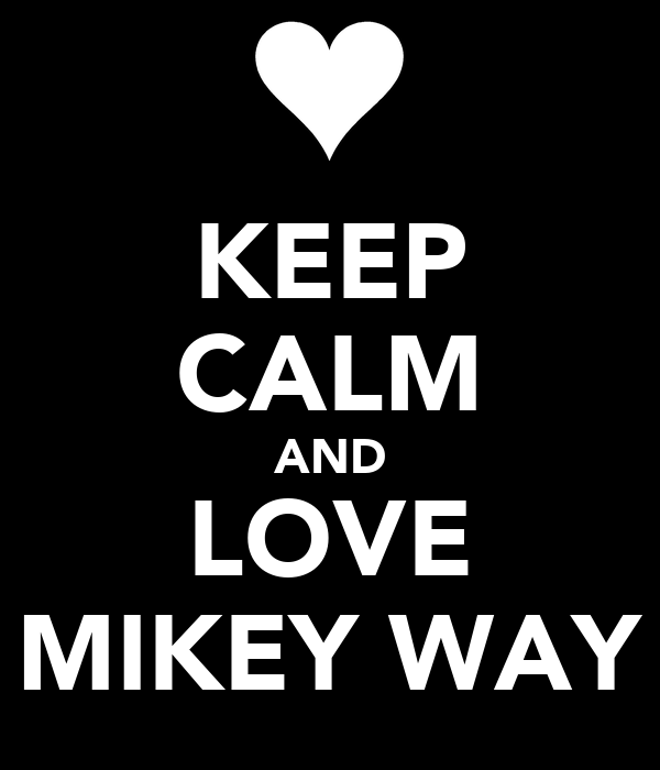 KEEP CALM AND LOVE MIKEY WAY