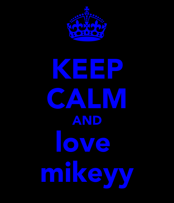 KEEP CALM AND love  mikeyy