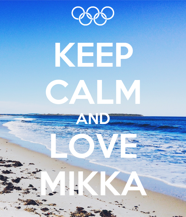 KEEP CALM AND LOVE MIKKA