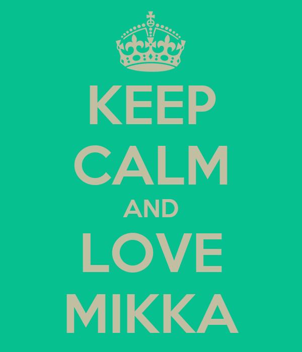KEEP CALM AND LOVE MIKKA