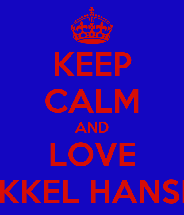 KEEP CALM AND LOVE MIKKEL HANSEN