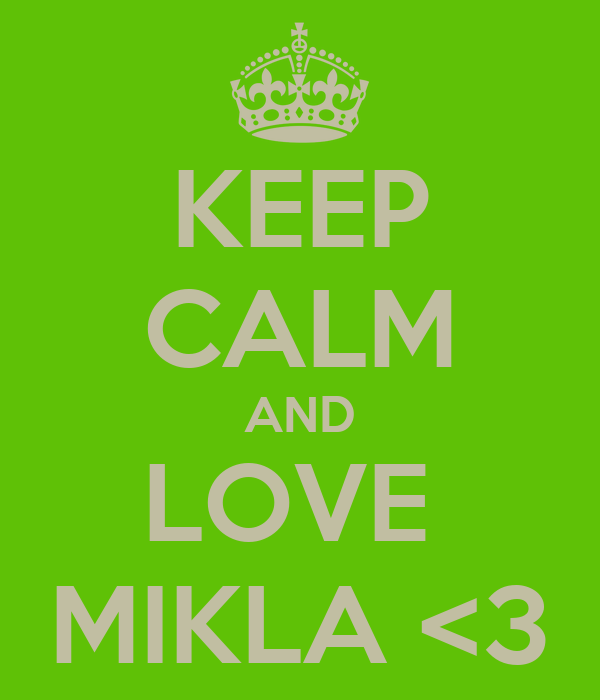 KEEP CALM AND LOVE  MIKLA <3