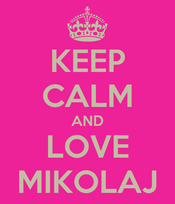 KEEP CALM AND LOVE MIKOLAJ