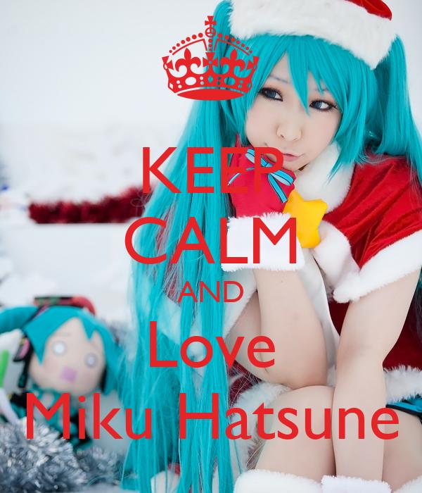 KEEP CALM AND Love Miku Hatsune