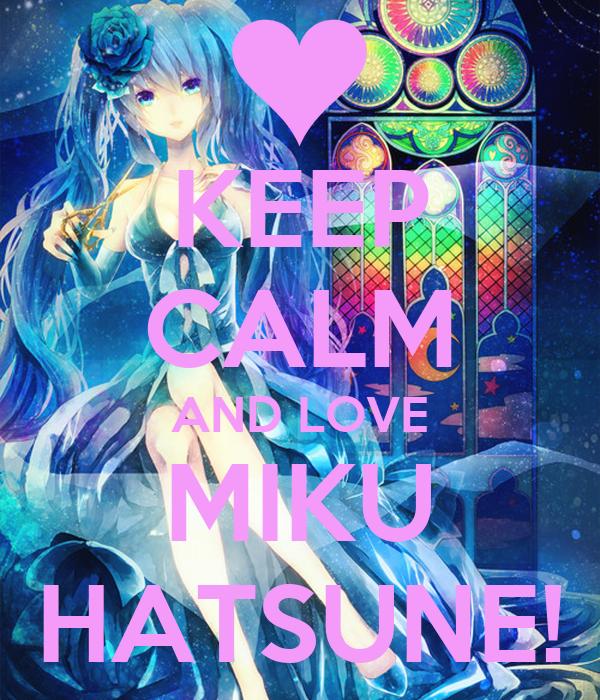 KEEP CALM AND LOVE MIKU HATSUNE!
