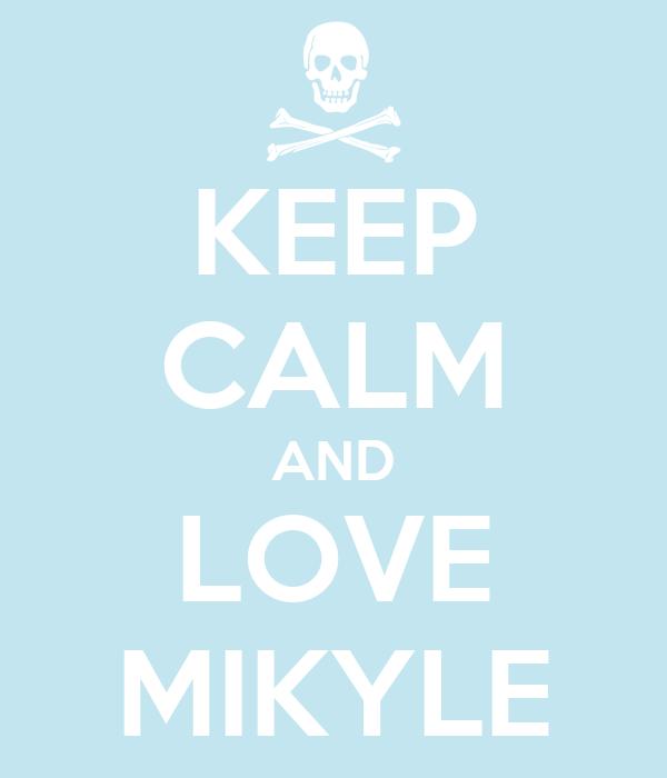 KEEP CALM AND LOVE MIKYLE