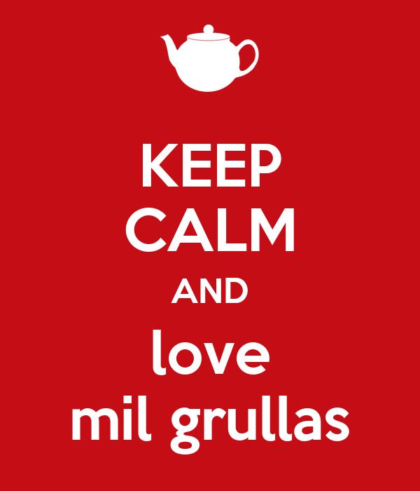 KEEP CALM AND love mil grullas