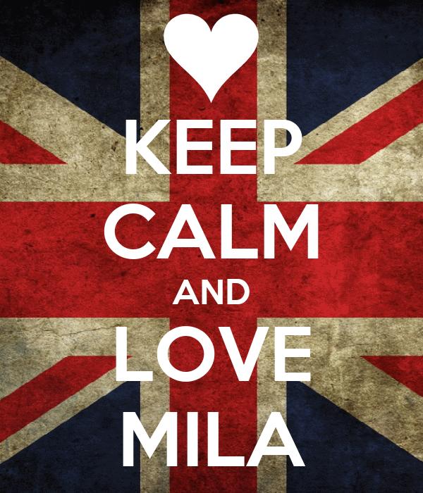 KEEP CALM AND LOVE MILA