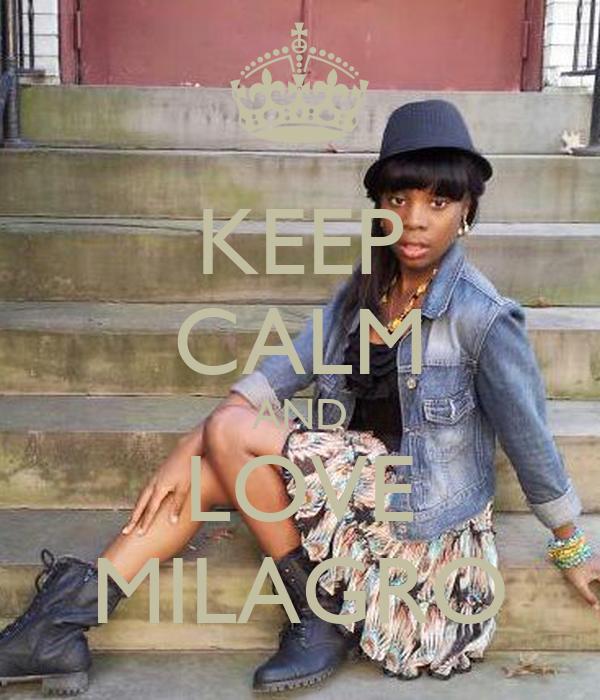KEEP CALM AND LOVE MILAGRO
