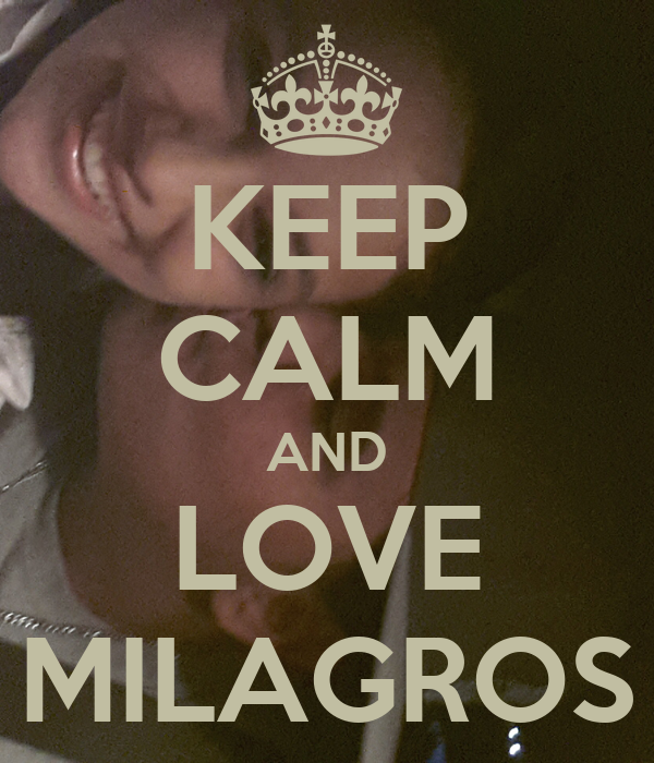 KEEP CALM AND LOVE MILAGROS