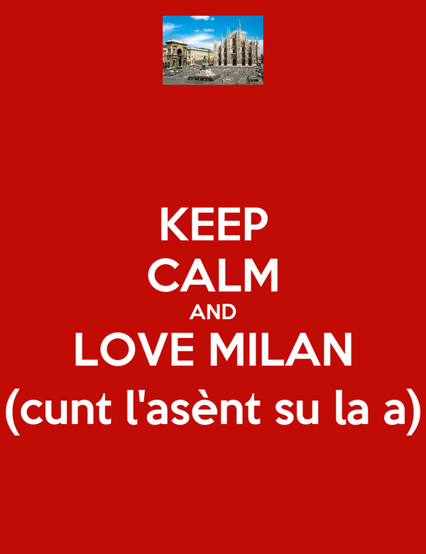 KEEP CALM AND LOVE MILAN (cunt l'asènt su la a)