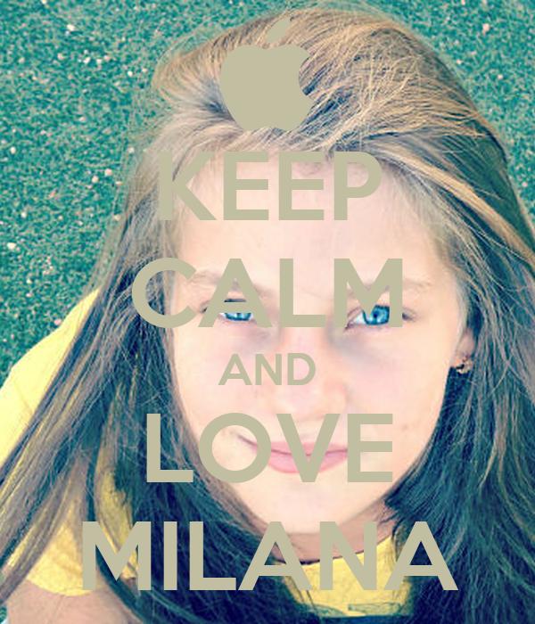 KEEP CALM AND LOVE MILANA
