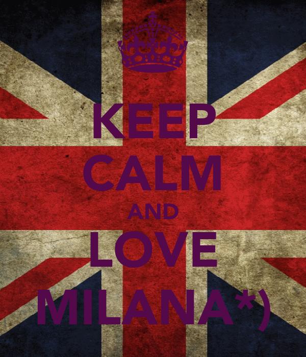 KEEP CALM AND LOVE MILANA*)