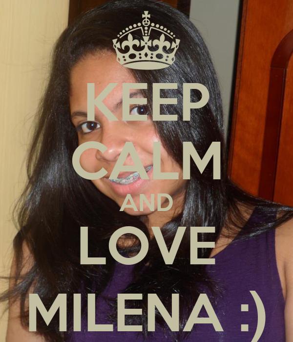 KEEP CALM AND LOVE MILENA :)