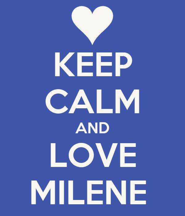 KEEP CALM AND LOVE MILENE