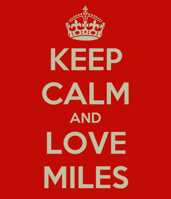 KEEP CALM AND LOVE MILES