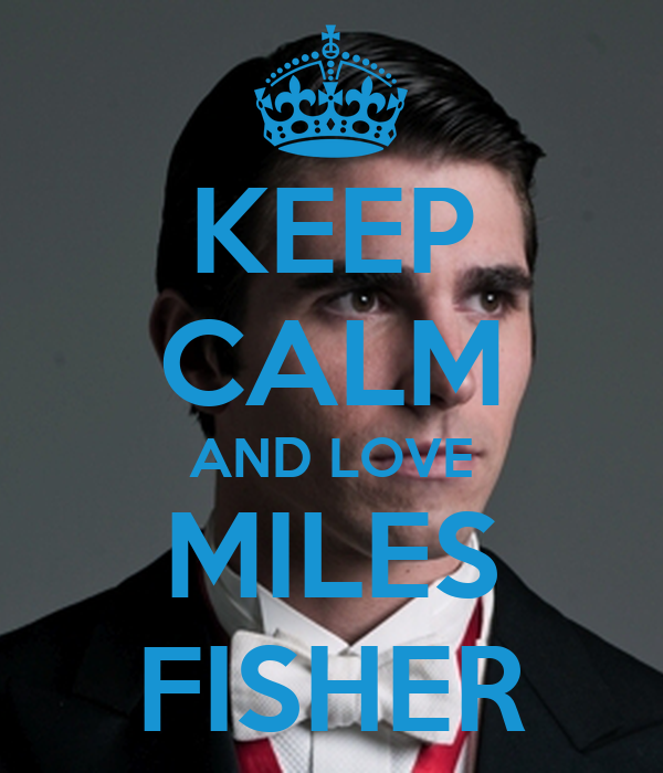 KEEP CALM AND LOVE MILES FISHER