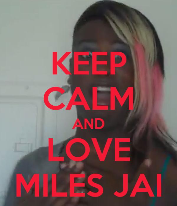 KEEP CALM AND LOVE MILES JAI
