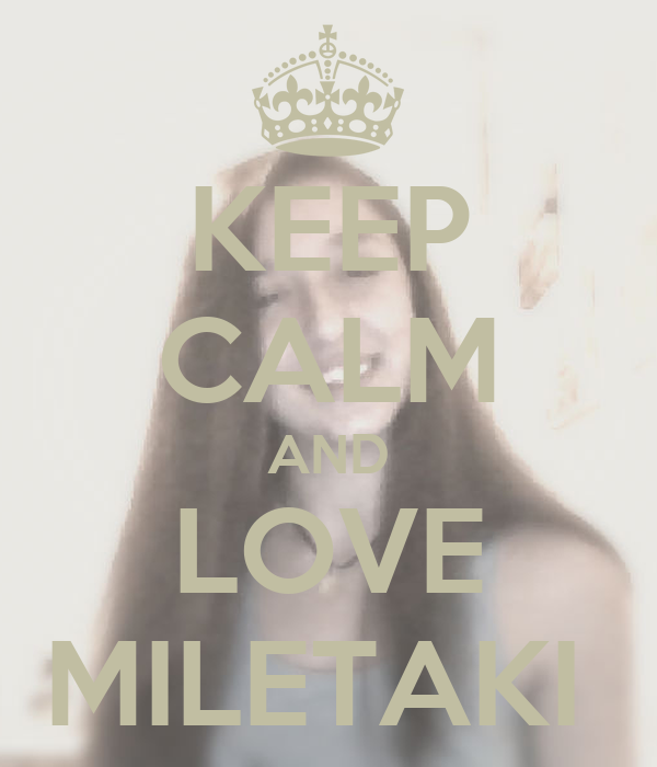 KEEP CALM AND LOVE MILETAKI