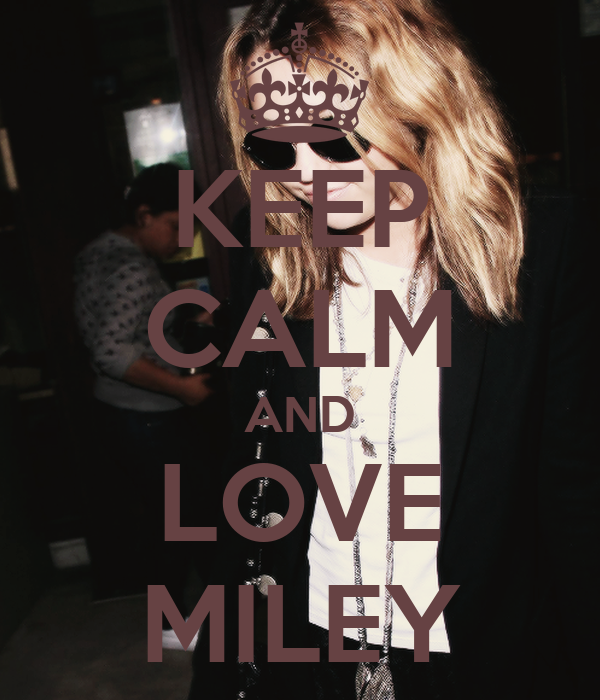 KEEP CALM AND LOVE MILEY