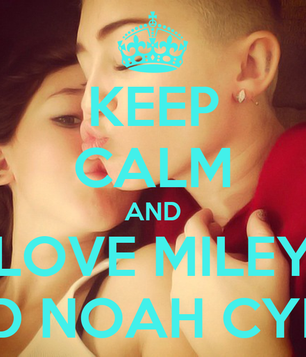 KEEP CALM AND LOVE MILEY AND NOAH CYRUS