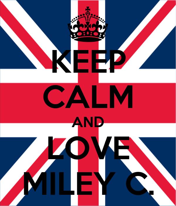 KEEP CALM AND LOVE MILEY C.