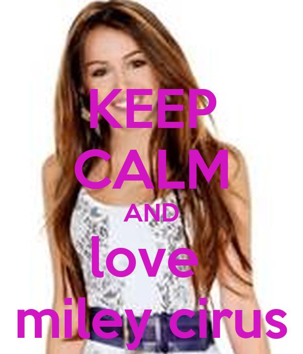 KEEP CALM AND love  miley cirus